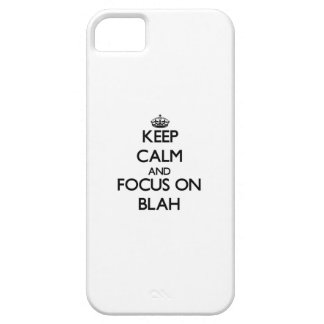 Keep Calm and focus on Blah iPhone 5 Covers