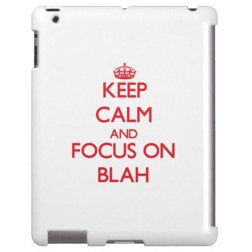Keep Calm and focus on Blah