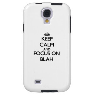 Keep Calm and focus on Blah Galaxy S4 Case