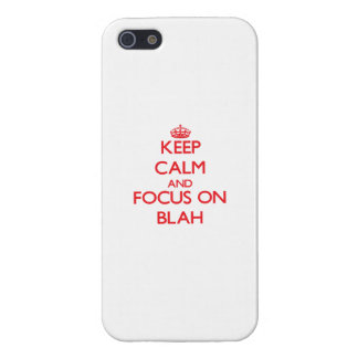 Keep Calm and focus on Blah iPhone 5/5S Covers