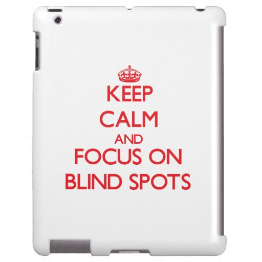 Keep Calm and focus on Blind Spots