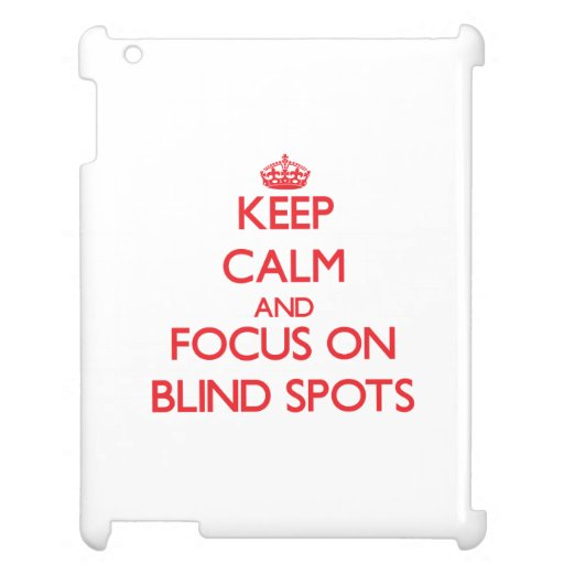 Keep Calm and focus on Blind Spots Cover For The iPad 2 3 4
