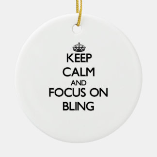 Keep Calm and focus on Bling Ceramic Ornament