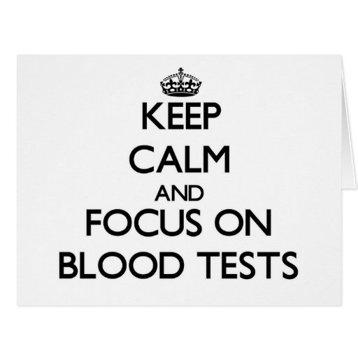 Keep Calm and focus on Blood Tests Cards