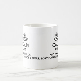 Keep calm and focus on Boat Maintenance Repair Coffee Mugs