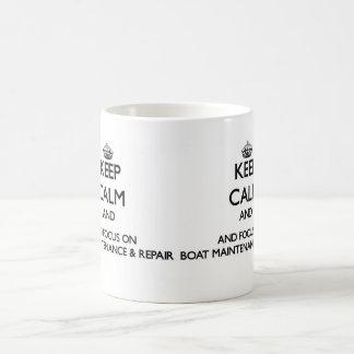 Keep calm and focus on Boat Maintenance Repair Coffee Mugs