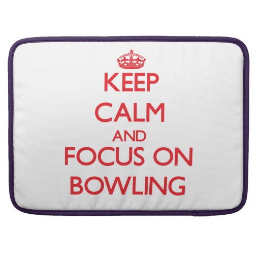 Keep Calm and focus on Bowling MacBook Pro Sleeve