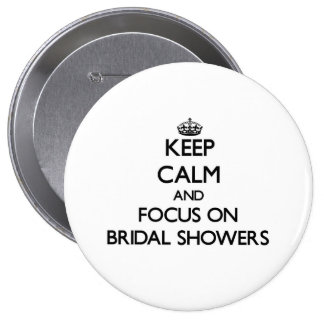 Keep Calm and focus on Bridal Showers Pinback Buttons