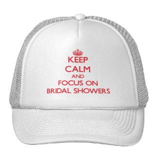 Keep Calm and focus on Bridal Showers Hat