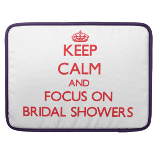 Keep Calm and focus on Bridal Showers MacBook Pro Sleeve
