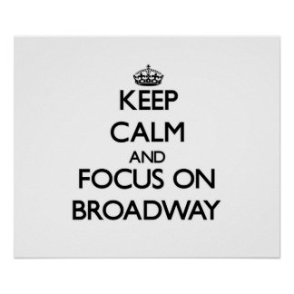 Keep Calm and focus on Broadway Poster