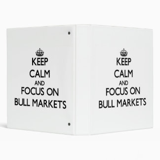 Keep Calm and focus on Bull Markets 3 Ring Binders