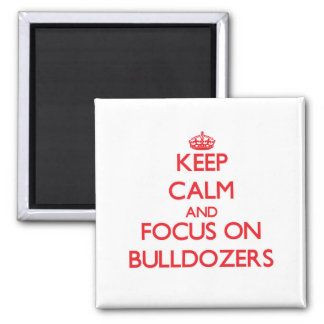 Keep Calm and focus on Bulldozers Refrigerator Magnet