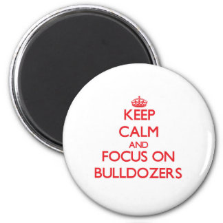 Keep Calm and focus on Bulldozers Fridge Magnets