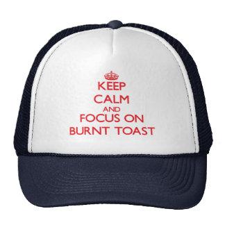 Keep Calm and focus on Burnt Toast Trucker Hat