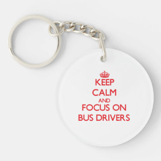 Keep Calm and focus on Bus Drivers Single-Sided Round Acrylic Keychain