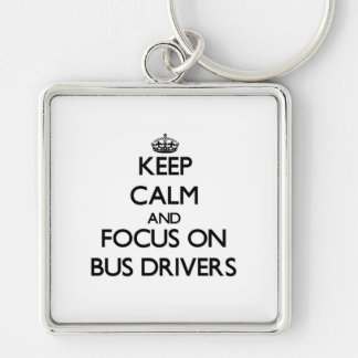 Keep Calm and focus on Bus Drivers Keychains