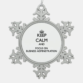 Keep Calm and focus on Business Administration Snowflake Pewter Christmas Ornament