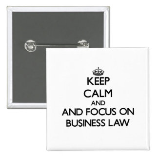 Keep calm and focus on Business Law Button
