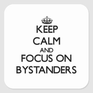 Keep Calm and focus on Bystanders Stickers