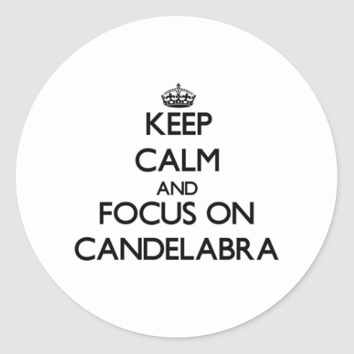 Keep Calm and focus on Candelabra Stickers