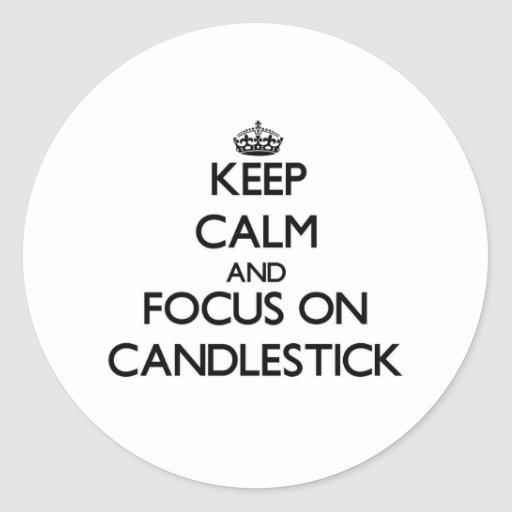 Keep Calm and focus on Candlestick Round Stickers