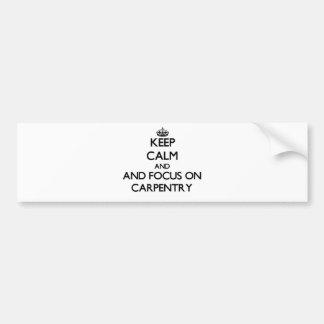 Keep calm and focus on Carpentry Bumper Sticker