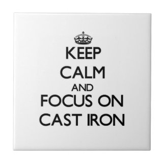 Keep Calm and focus on Cast-Iron Ceramic Tile