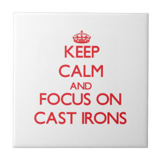 Keep Calm and focus on Cast Irons Ceramic Tiles