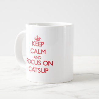 Keep Calm and focus on Catsup Extra Large Mugs