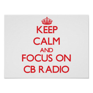 Keep calm and focus on Cb Radio Poster