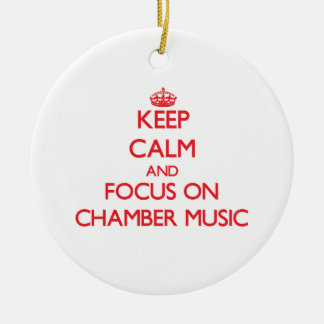 Keep Calm and focus on Chamber Music Ornaments
