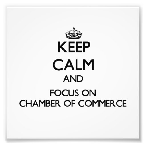 Keep Calm and focus on Chamber Of Commerce Photograph