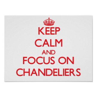 Keep Calm and focus on Chandeliers Print