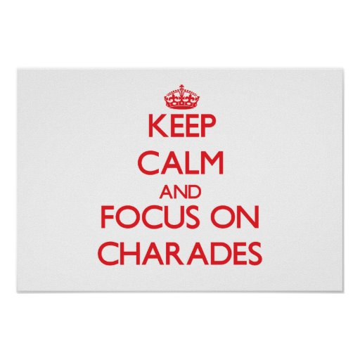Keep Calm and focus on Charades Posters