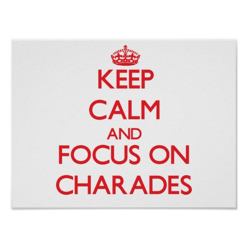 Keep Calm and focus on Charades Print