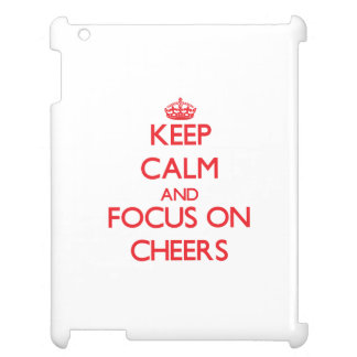 Keep Calm and focus on Cheers Case For The iPad 2 3 4