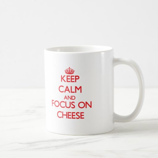 Keep Calm and focus on Cheese Coffee Mugs