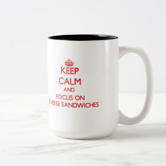 Keep Calm and focus on Cheese Sandwiches Two-Tone Mug