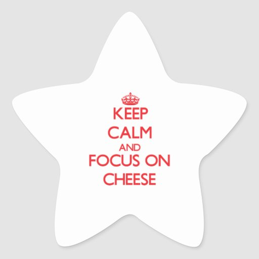 Keep Calm and focus on Cheese Star Stickers