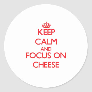 Keep Calm and focus on Cheese Round Stickers