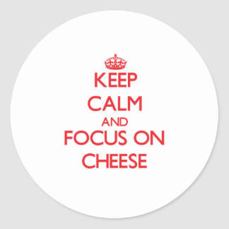 Keep Calm and focus on Cheese Round Sticker