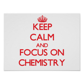 Keep calm and focus on Chemistry Poster