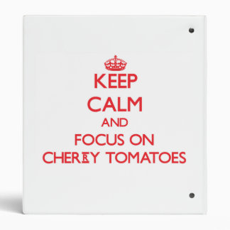 Keep Calm and focus on Cherry Tomatoes Vinyl Binder