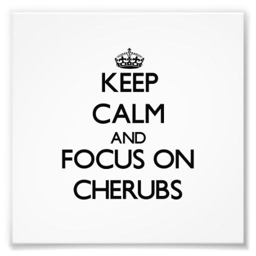 Keep Calm and focus on Cherubs Photo
