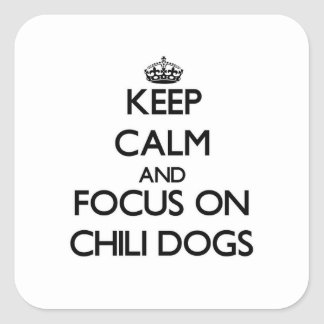 Keep Calm and focus on Chili Dogs Square Sticker
