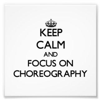 Keep Calm and focus on Choreography Art Photo