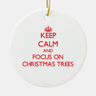 Keep Calm and focus on Christmas Trees Ceramic Ornament