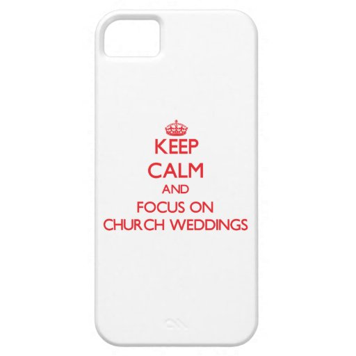 Keep Calm and focus on Church Weddings iPhone 5 Covers