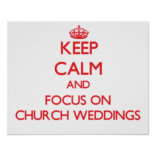 Keep Calm and focus on Church Weddings Poster